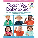 Teach Your Baby to Sign: An Illustrated Guide to Simple Sign Language for Babies and Toddlers - Includes 30 New Pages of Signs and Illustrations!