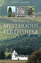 The Guide to Mysterious Perthshire (Haunted Britain S.)
