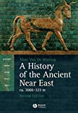 A History of the Ancient Near East ca. 3000 – 323 BC (Blackwell History of the Ancient World)