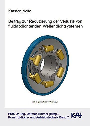 Beitrag zur Reduzierung der Verluste von fluidabdichtenden Wellendichtsystemen (Konstruktions- und Antriebstechnik)