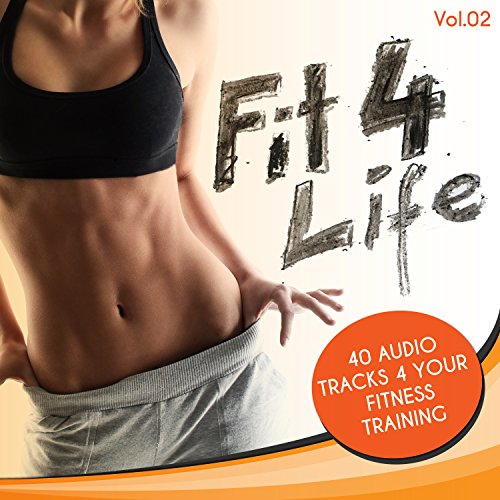 Fit 4 Life, Vol. 2: 40 Audio Tracks 4 Your Fitness Training [Explicit]