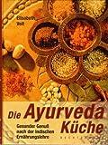 Die Ayurveda Küche - Gesunder Genuß nach der indischen Ernährungslehre - Elisabeth Veit