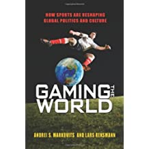 Gaming the World: How Sports Are Reshaping Global Politics and Culture by Andrei S. Markovits (2010-06-06)