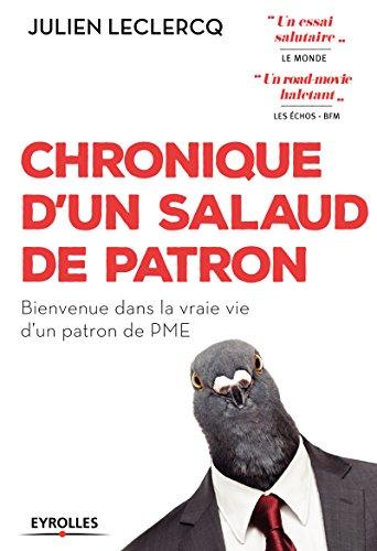 Chronique d'un salaud de patron: Bienvenue dans la vraie vie d'un patron de PME (Création d'entreprise) (French Edition)