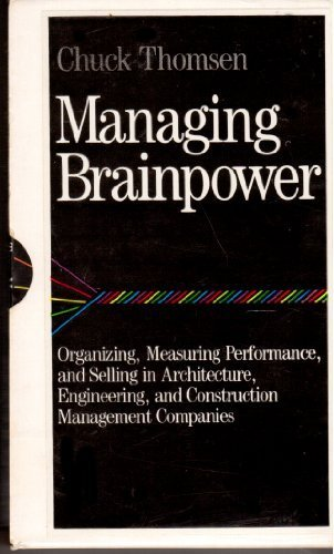 Managing Brainpower: Organizing, Measuring Performance and Selling in Architecture, Engineering, and Construction Management Companies by Chuck Thomsen (1989-12-01)