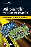 Mikrocontroller verstehen und anwenden: Schnell und einfach mit Arduino und Elektor-Shield