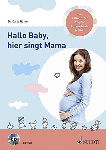 Hallo Baby, hier singt Mama: Ein musikalischer Ratgeber für werdende Mütter. Ausgabe mit CD. (Mama Medizin)