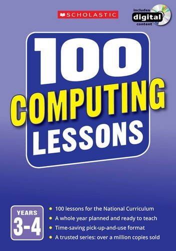 100 Computing Lessons: Years 3-4 (100 Lessons - 2014 Curriculum)
