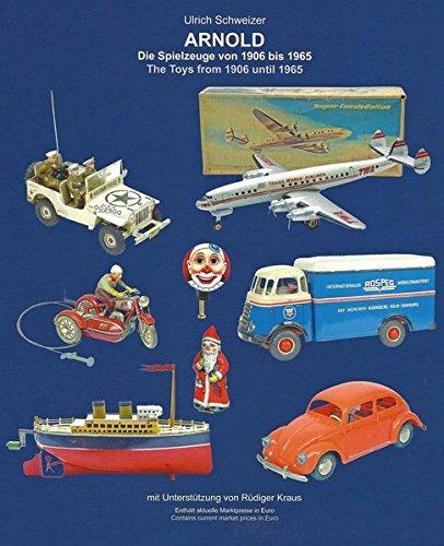 ARNOLD - Die Spielzeuge von 1906 bis 1965 ARNOLD - The Toys from 1906 until 1965 (Sammlerbuch)