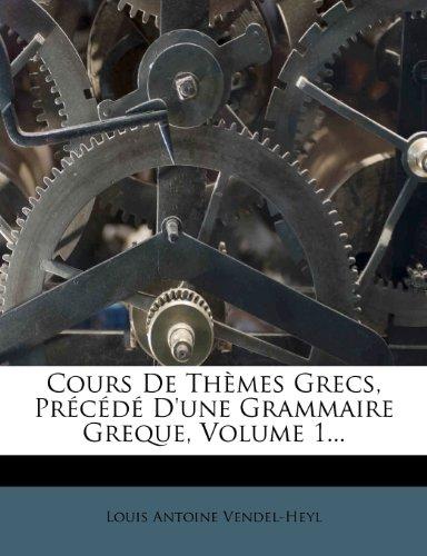 Cours De Thèmes Grecs, Précédé D'une Grammaire Greque, Volume 1...