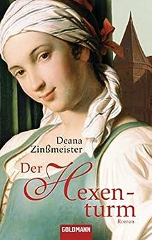 Der Hexenturm: Historischer Roman - Die Hexentrilogie 2 von [Zinßmeister, Deana]