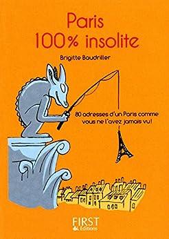 Petit livre de - Paris 100 % insolite par [BAUDRILLER, Brigitte]