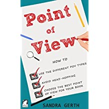 Point of View: How to use the different POV types, avoid head-hopping, and choose the best point of view for your book (Writers' Guide Series 4) (English Edition)