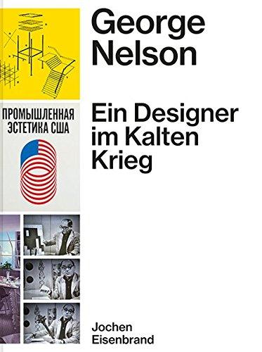 George Nelson Ein Designer Kalten Krieg par Jochen Eisenbrand