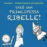 Sarò una principessa ribelle!: Io mi salvo da sola...