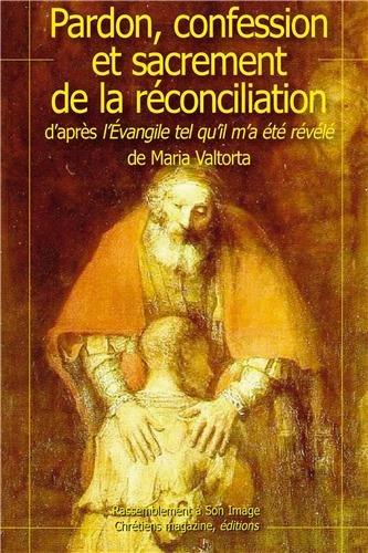 Pardon confession réconciliation d'après l'évangile tel qu'il m'a été révélé par Maria Valtorta