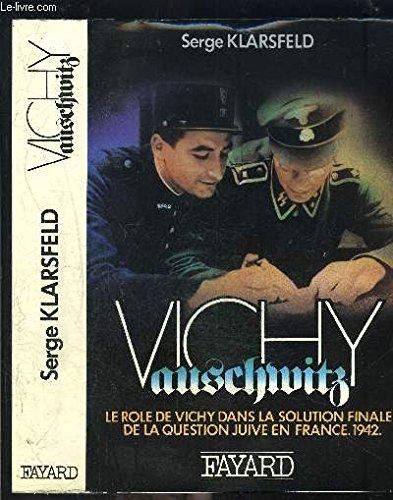 Vichy-Auschwitz - Le rôle de Vichy dans la solution finale de la question juive en France - 1942 -