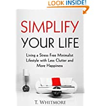 Minimalist Living: Simplify Your Life: Living a Stress Free Minimalist Lifestyle with Less Clutter and More Happiness