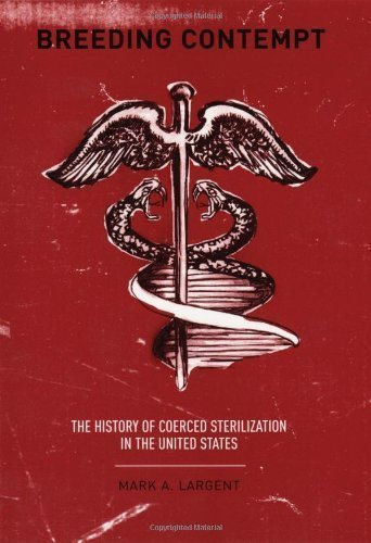 Breeding Contempt: The History of Coerced Sterilization in the United States First Paperback Edit edition by Mark A. Largent (2011) Paperback