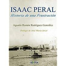 Isaac Peral: Historia de una fustración (Spanish Edition)