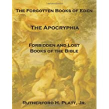 The Forgotten Books Of Eden: The Apocryphia, Forbidden And Lost Books Of The Bible