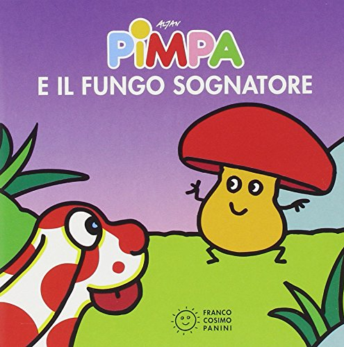 Pimpa e il fungo sognatore. Ediz. illustrata di Altan