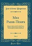 Telecharger Livres Mes Passe Temps Vol 2 Chansons Suivies de l Art de la Danse Poeme En Quatre Chants Calque Sur l Art Poetique de Boileau Despreaux Classic Reprint (PDF,EPUB,MOBI) gratuits en Francaise