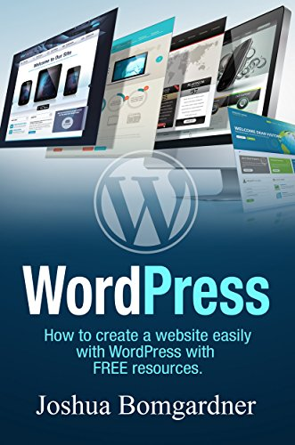 Wordpress: A Guide To Creating Your Dream Website: A book that explains Wordpress, plugins, installing Google Adsense, domain and host registering, designing and more!