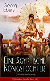 Eine ägyptische Königstochter (Historischer Roman) - Vollständige Ausgabe: Band 1&2: Das Schicksal der ägyptischen Prinzessin Nitetis in der Zeit der jungen Weltmacht der Perser