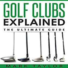 Golf Clubs Explained: The Ultimate Guide