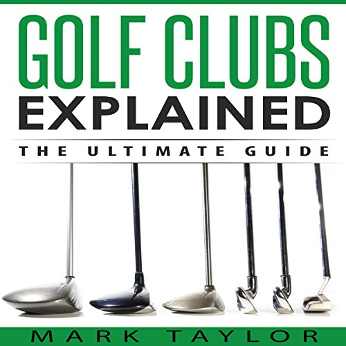 Golf Clubs Explained: The Ultimate Guide (Jr Golf Clubs)