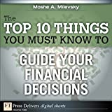 The Top 10 Things You Must Know to Guide Your Financial Decisions (FT Press Delivers Shorts)