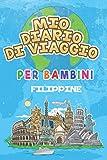 Mio Diario Di Viaggio Per Bambini Filippine: 6x9 Diario di viaggio e di appunti per bambini I Completa e disegna I Con suggerimenti I Regalo perfetto per il tuo bambino per le tue vacanze in Filippine
