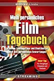 Mein persönliches Film - Tagebuch: Für meine Lieblingsfilme und Blockbuster. Jetzt mit persönlichen Bewertungen!