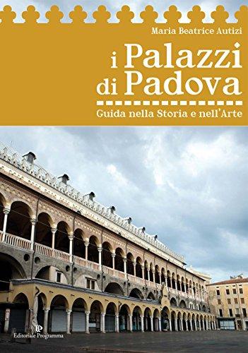 I palazzi di Padova. Guida nella storia e nell'arte di Maria Beatrice Autizi