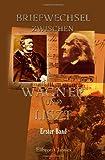 Briefwechsel zwischen Wagner und Liszt. Erster Band. Vom Jahre 1841 bis 1853 - Richard Wagner;  Franz Liszt