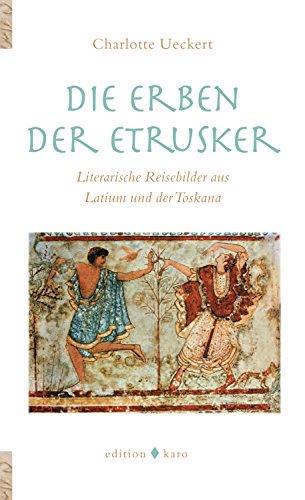 Die Erben der Etrusker: Literarische Reisebilder aus Latium und der Toskana (HORIZONTE 10)