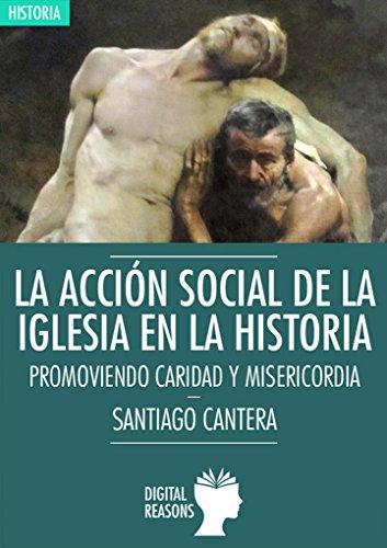 La acción social de la Iglesia en la Historia: Promoviendo caridad y misericordia (Argumentos para el s. XXI nº 26)