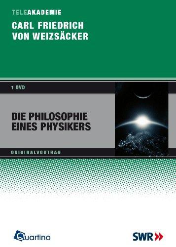 Carl Friedrich von Weizäcker - Die Philosophie eines Physikers
