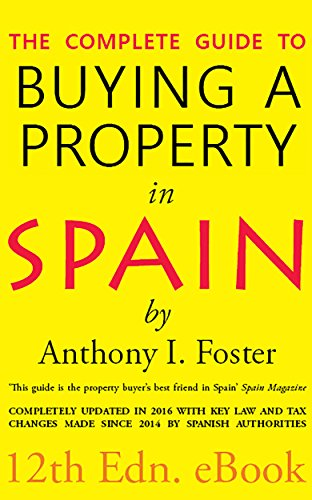 The Complete Guide to Buying a Property in Spain: 12th Edition (English Edition)