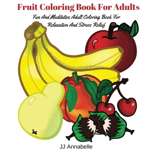 Fruit Coloring Book For Adults: Fun And Meditative Adult Coloring Book For Relaxation And Stress Relief: Volume 3 (Coloring Books For Adults) por JJ Annabelle
