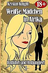 Weiße Mädchen in Afrika - Entführt und Entjungfert 1: Sklavin des schwarzen Mannes