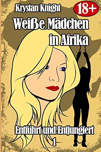Weiße Mädchen in Afrika - Entführt und Entjungfert 1: Sklavin des schwarzen Mannes: Volume 1