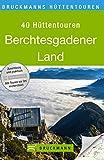 Hüttentouren im Berchtesgadener Land: Die 40 schönsten Hüttenwanderungen rund um den Königssee in einem Wanderführer. Mit ausführlichen Toureninfos, Übersichtskarten ... und GPS Daten (Bruckmanns Wanderführer)