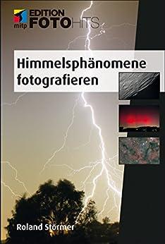 Himmelsphänomene fotografieren (Edition FotoHits)