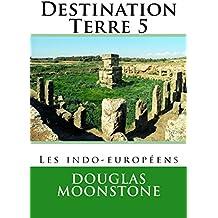 Destination Terre 5: Les indo-européens