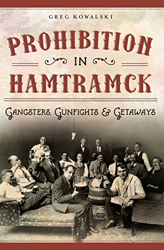 Prohibition in Hamtramck: Gangsters, Gunfights & Getaways (American Palate) (English Edition)
