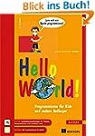 Hello World!: Programmieren für Kids...