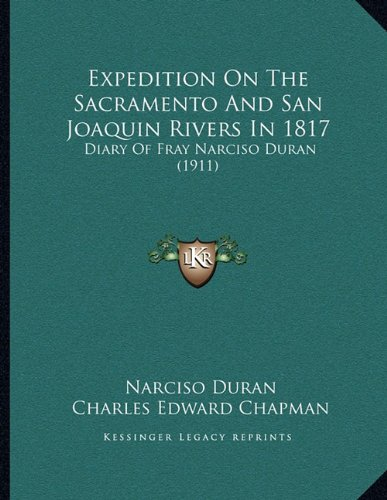 Expedition on the Sacramento and San Joaquin Rivers in 1817: Diary of Fray Narciso Duran (1911)