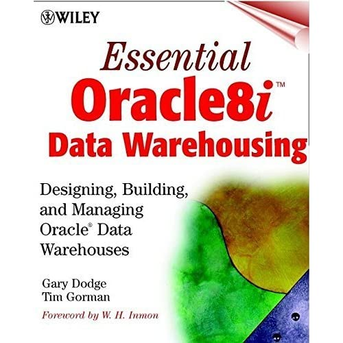 Essential Oracle8i Data Warehousing: Designing, Building, and Managing Oracle Data Warehouses by Gary Dodge (2000-09-06)